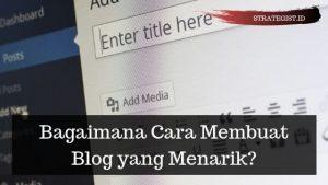 Bagaimana Cara Membuat Blog yang Menarik? Ikuti 7 Langkah ini 9
